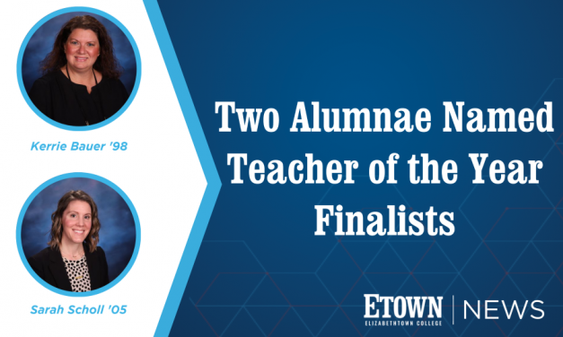 Two Elizabethtown College Alumnae Named Teacher of the Year Finalists