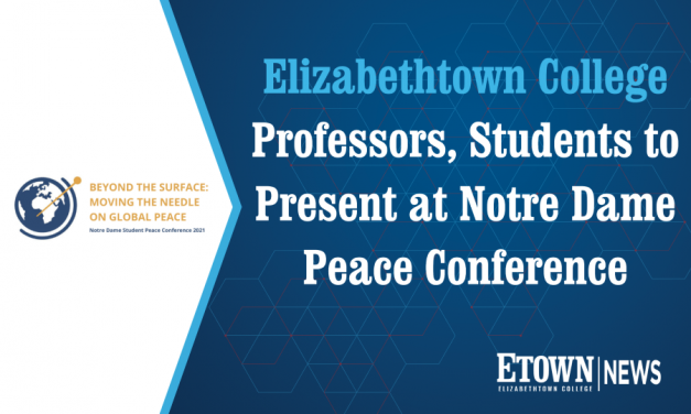 Etown Professors, Students to Present at Notre Dame Peace Conference