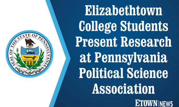 Elizabethtown College Students Present Research at Pennsylvania Political Science Association