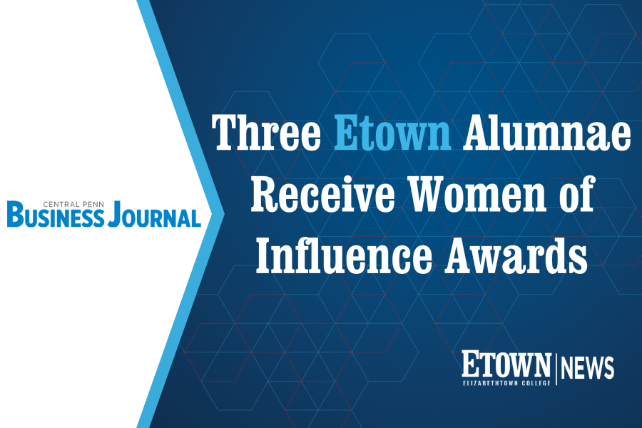 Three Etown Alumnae Receive Women of Influence Awards