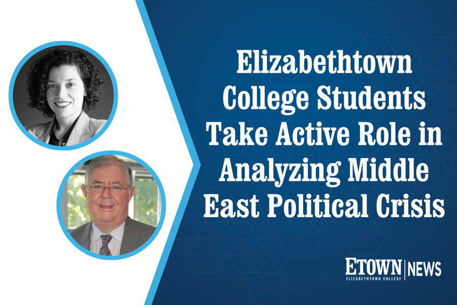 Elizabethtown College Students Take Active Role in Analyzing Middle East Political Crisis