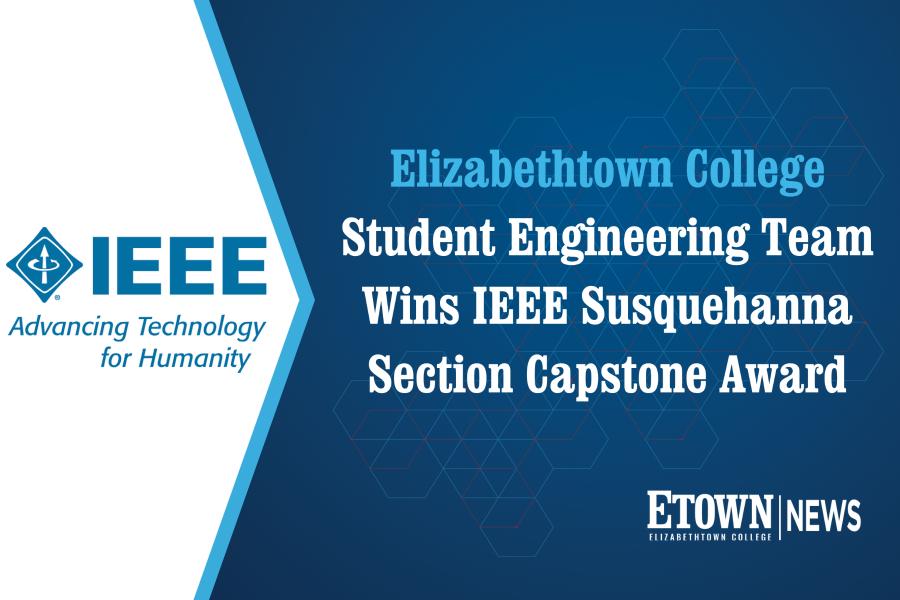 Elizabethtown College Student Team Wins IEEE Susquehanna Section Capstone Award