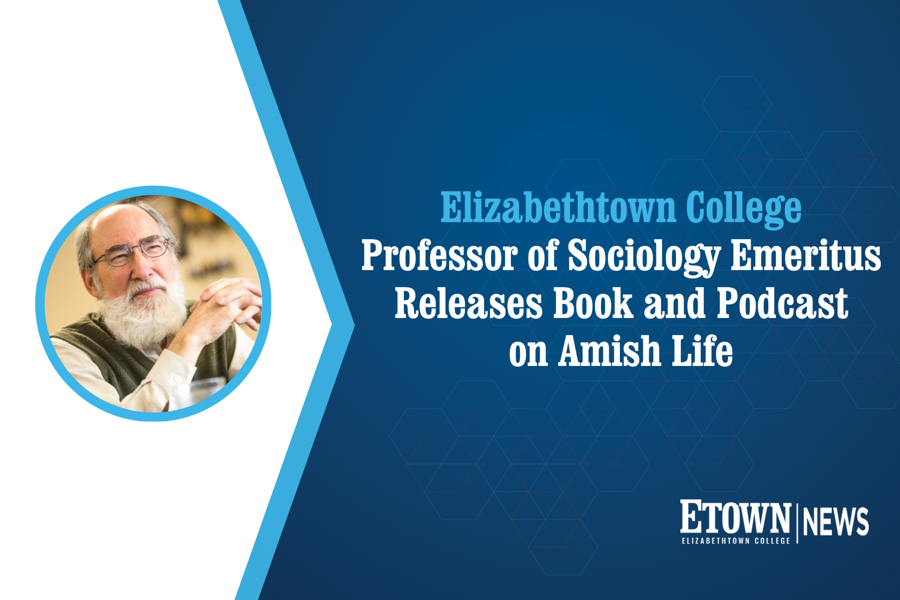 Elizabethtown College Professor of Sociology Emeritus Releases Book and Podcast on Amish Life