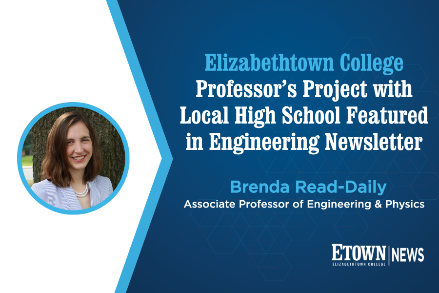Elizabethtown College Professor's Project with Local High School Featured in Engineering Newsletter
